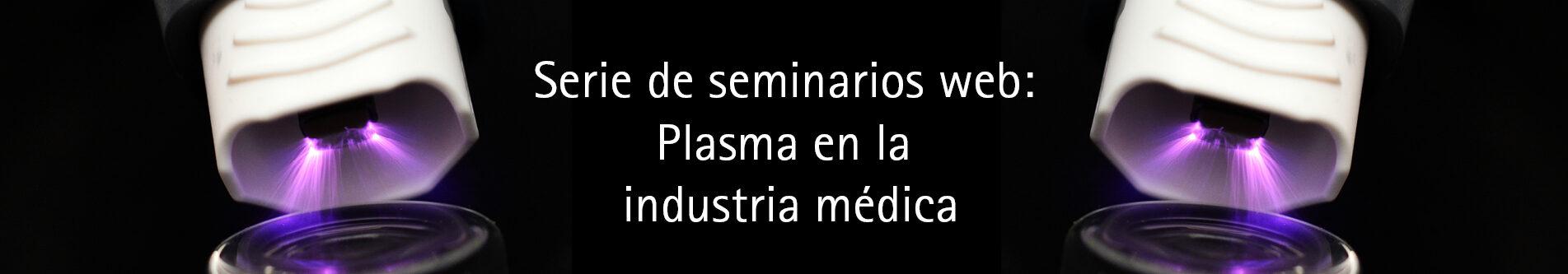 Serie de seminarios web: Plasma en la industria médica